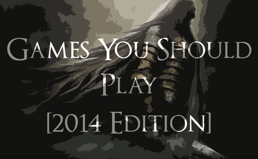 Games You Should Play [2014 Edition]
