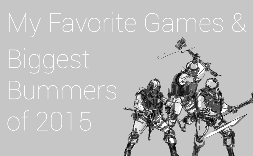 My Favorite Games & Biggest Bummers of 2015