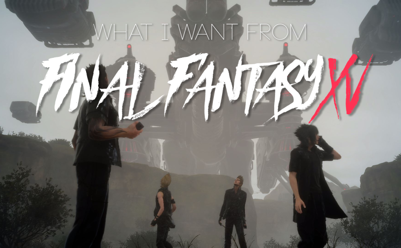 What I Want From Final Fantasy XV
